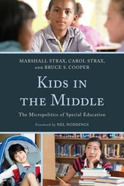 Kids in the Middle - The Micro Politics of Special Education ebook by Marshall Strax,Carol Strax,Bruce S. Cooper,Nel Noddings