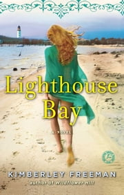 Lighthouse Bay - A Novel ebook by Kimberley Freeman