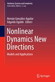 Nonlinear Dynamics New Directions - Models and Applications ebook by Edgardo Ugalde,Hernán González-Aguilar