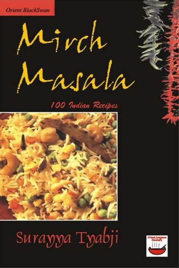 Mirch Masala: 100 Indian Recipes ebook by Surayya Tyabji