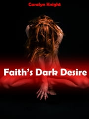 Faith's Dark Desire ebook by Caralyn Knight