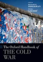 The Oxford Handbook of the Cold War ebook by Richard H. Immerman, Petra Goedde