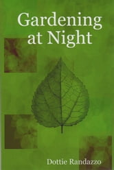 Gardening at Night ebook by Dottie Randazzo