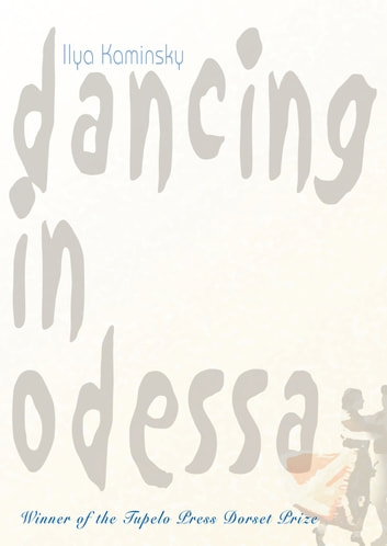 Dancing in Odessa - Poems ebook by Ilya Kaminsky