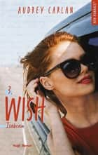 The Wish Serie - tome 3 ebook by Audrey Carlan, Robyn stella Bligh