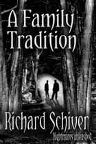 A Family Tradition ebook by Richard Schiver
