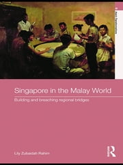 Singapore in the Malay World - Building and Breaching Regional Bridges ebook by Lily Zubaidah Rahim