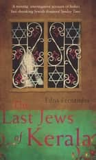 The Last Jews Of Kerala ebook by Edna Fernandes