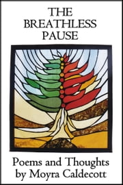 The Breathless Pause - Poems and Thoughts ebook by Moyra Caldecott