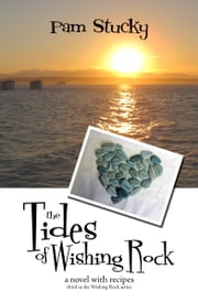The Tides of Wishing Rock - A Novel with Recipes ebook by Pam Stucky