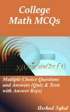 College Math MCQs: Multiple Choice Questions and Answers (Quiz & Tests with Answer Keys) ebook by Arshad Iqbal