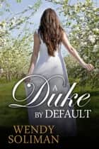 A Duke By Default ebook by Wendy Soliman