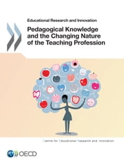 Pedagogical Knowledge and the Changing Nature of the Teaching Profession ebook by Collectif