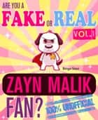 Are You a Fake or Real Zayn Malik Fan? Vol. 1: The 100% Unofficial Quiz and Facts Trivia Travel Set Game ebook by Bingo Starr