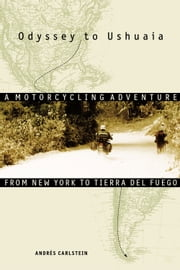 Odyssey to Ushuaia - A Motorcycling Adventure from New York to Tierra del Fuego ebook by Andrés Carlstein