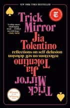 Trick Mirror - Reflections on Self-Delusion ebook by Jia Tolentino