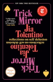 Trick Mirror - Reflections on Self-Delusion e-kirjat by Jia Tolentino