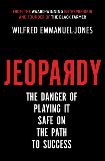Jeopardy - The Danger of Playing It Safe on the Path to Success ebook by Wilfred Emmanuel-Jones
