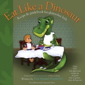 Eat Like a Dinosaur - Recipe & Guidebook for Gluten-free Kids ebook by Paleo Parents