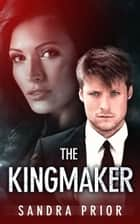 The Kingmaker ebook by Sandra Prior