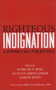 Righteous Indignation - A Jewish Call for Justice ebook by Rabbi Or N. Rose,Jo Ellen Green Kaiser, PhD,Margie Klein,Martha Ackelsberg, PhD,Rabbi Rebecca Alpert, PhD,Diane Balser, PhD,Jeremy Benstein, PhD,Rabbi Phyllis O. Berman,Ellen Bernstein,Marla Brettschneider, PhD,Rabbi Sharon Brous,Aryeh Cohen, PhD,Stephen P. Cohen, PhD,Aaron Dorfman,Jacob Feinspan,Rabbi Marla Feldman,Sandra M. Fox, LCSW,Julia Greenberg,Mark Hanis,Rabbi Jill Jacobs,Rabbi Jane Kanarek, PhD,Rabbi Elliot Rose Kukla,Joshua Seth Ladon,Arieh Lebowitz,Rabbi Michael Lerner, PhD,Shaul Magid, PhD,Rabbi Natan Margalit, PhD,Ruth Messinger,Jay Michaelson,Rabbi Micha Odenheimer,Rabbi Jonah Dov Pesner,Judith Plaskow, PhD,Judith Rosenbaum, PhD,April Rosenblum,Adam Rubin, PhD,Rabbi Danya Ruttenberg,Rabbi David Saperstein,Joel Schalit,Rabbi Sidney Schwarz, PhD,Martin I. Seltman, MD,Dara Silverman,Daniel Sokatch,Shana Starobin,Naomi Tucker,Abigail Uhrman,Rabbi Arthur O. Waskow,Melissa Weintraub,Rabbi Elliot N. Dorff, PhD,Dr. David Ellenson