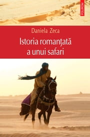 Istoria romantata a unui safari ebook by Daniela Zeca