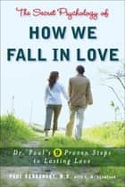 The Secret Psychology of How We Fall in Love ebook by Paul Dobransky, L. A. Stamford