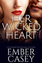 Her Wicked Heart ebook by Ember Casey