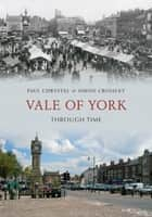 Vale of York Through Time ebook by Paul Chrystal