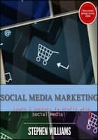 Social Media Marketing: Learn 5 Secrets To Profit With Social Media! ebook by Stephen Williams