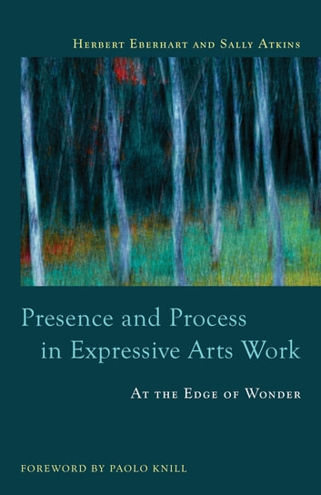 Presence and Process in Expressive Arts Work - At the Edge of Wonder ebook by Sally Atkins,Herbert Eberhart