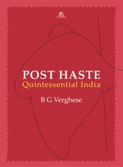 Post Haste Quintessential India ebook by B G VERGHESE