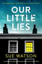 Our Little Lies - An absolutely gripping psychological thriller with a brilliant twist 電子書 by Sue Watson