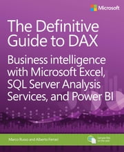 The Definitive Guide to DAX - Business intelligence with Microsoft Excel, SQL Server Analysis Services, and Power BI ebook by Alberto Ferrari, Marco Russo