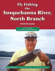 Fly Fishing the Susquehanna River, North Branch, Pennsylvania - An Excerpt from Fly Fishing the Mid-Atlantic ebook by Beau Beasley,Alan Folger