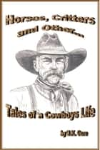 Horses, Critters, and Other Tales of a Cowboy's life ebook by BK Gore