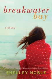 Breakwater Bay - A Novel ebook by Shelley Noble