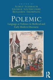 Polemic - Language as Violence in Medieval and Early Modern Discourse ebook by Almut Suerbaum,George Southcombe