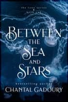 Between the Sea and Stars ebook by Chantal Gadoury