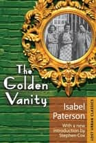 The Golden Vanity ebook by Isabel Paterson, Stephen Cox