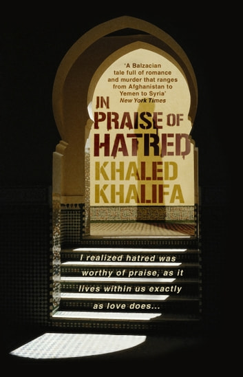 In Praise of Hatred ebook by Khaled Khalifa