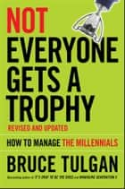 Not Everyone Gets A Trophy ebook by Bruce Tulgan