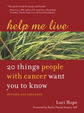 Help Me Live, Revised - 20 Things People with Cancer Want You to Know ebook by Lori Hope
