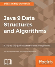 Java 9 Data Structures and Algorithms ebook by Debasish Ray Chawdhuri