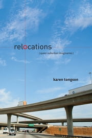 Relocations - Queer Suburban Imaginaries ebook by Karen Tongson