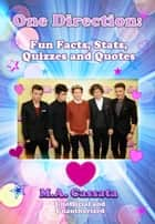 One Direction: Fun Facts, Stats, Quizzes and Quotes ebook by M.A. Cassata