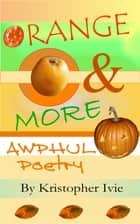 Orange & More Awphul Poetry ebook by Kristopher Ivie