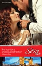 The Tycoon's Delicious Distraction ebook by Maggie Cox