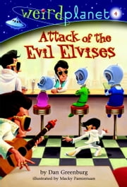 Weird Planet #4: Attack of the Evil Elvises ebook by Dan Greenburg,Macky Pamintuan