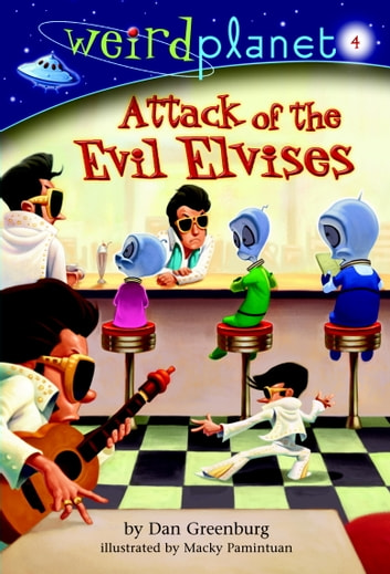 Weird Planet #4: Attack of the Evil Elvises ebook by Dan Greenburg